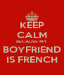 KEEP CALM BECAUSE MY BOYFRIEND IS FRENCH - Personalised Poster A4 size