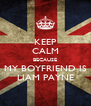KEEP CALM BECAUSE MY BOYFRIEND IS LIAM PAYNE - Personalised Poster A4 size