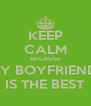 KEEP CALM BECAUSE MY BOYFRIEND  IS THE BEST - Personalised Poster A4 size
