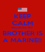 KEEP CALM BECAUSE MY BROTHER IS A MARINE!! - Personalised Poster A4 size