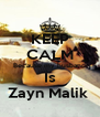 KEEP CALM Because my husband Is Zayn Malik  - Personalised Poster A4 size