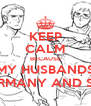 KEEP CALM BECAUSE MY HUSBANDS ARE GERMANY AND SWEDEN - Personalised Poster A4 size
