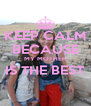 KEEP CALM BECAUSE MY MOTHER IS THE BEST  - Personalised Poster A4 size