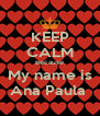 KEEP CALM Because My name is Ana Paula  - Personalised Poster A4 size