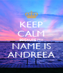 KEEP CALM BECAUSE MY NAME IS ANDREEA - Personalised Poster A4 size