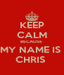 KEEP CALM BECAUSE  MY NAME IS  CHRIS  - Personalised Poster A4 size