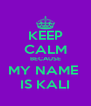 KEEP CALM BECAUSE MY NAME  IS KALI - Personalised Poster A4 size