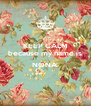 KEEP CALM because my name is  NONA  - Personalised Poster A4 size