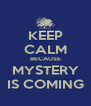 KEEP CALM BECAUSE MYSTERY IS COMING - Personalised Poster A4 size