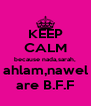 KEEP CALM because nada,sarah, ahlam,nawel are B.F.F - Personalised Poster A4 size