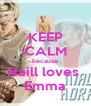 KEEP CALM because Naill loves  Emma - Personalised Poster A4 size