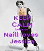 KEEP CALM because Naill loves  Jessica - Personalised Poster A4 size