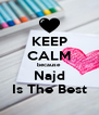 KEEP CALM because Najd Is The Best - Personalised Poster A4 size