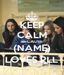 KEEP CALM BECAUSE (NAME) LOVES PLL - Personalised Poster A4 size