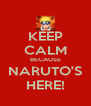 KEEP CALM BECAUSE NARUTO'S HERE! - Personalised Poster A4 size