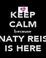 KEEP CALM because NATY REIS IS HERE - Personalised Poster A4 size