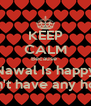 KEEP CALM Because  Nawal Is happy She doesn't have any homework  - Personalised Poster A4 size