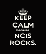 KEEP CALM Because NCIS ROCKS. - Personalised Poster A4 size
