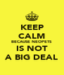 KEEP CALM BECAUSE NEOPETS IS NOT A BIG DEAL - Personalised Poster A4 size