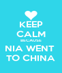KEEP CALM BECAUSE NIA WENT  TO CHINA - Personalised Poster A4 size