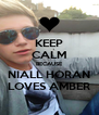 KEEP CALM BECAUSE NIALL HORAN LOVES AMBER - Personalised Poster A4 size
