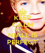 KEEP CALM BECAUSE NIALL IS PERFECT - Personalised Poster A4 size