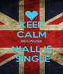 KEEP CALM BECAUSE NIALL IS  SINGLE - Personalised Poster A4 size