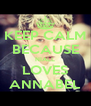 KEEP CALM BECAUSE NIALL LOVES ANNABEL - Personalised Poster A4 size
