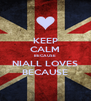 KEEP CALM BECAUSE NIALL LOVES BECAUSE - Personalised Poster A4 size