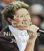 KEEP CALM Because  Niall Loves Juliana - Personalised Poster A4 size