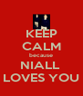 KEEP CALM because NIALL  LOVES YOU - Personalised Poster A4 size