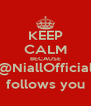 KEEP CALM BECAUSE @NiallOfficial follows you - Personalised Poster A4 size