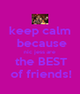 keep calm  because nic jess are  the BEST  of friends! - Personalised Poster A4 size