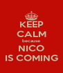 KEEP CALM because NICO IS COMING - Personalised Poster A4 size
