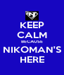 KEEP CALM BECAUSE NIKOMAN'S HERE - Personalised Poster A4 size