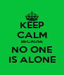 KEEP CALM BECAUSE NO ONE IS ALONE - Personalised Poster A4 size