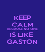 KEEP CALM BECAUSE NO ONE IS LIKE  GASTON - Personalised Poster A4 size