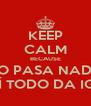KEEP CALM BECAUSE NO PASA NADA AQUÍ TODO DA IGUAL - Personalised Poster A4 size
