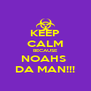 KEEP CALM BECAUSE NOAHS  DA MAN!!! - Personalised Poster A4 size