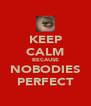 KEEP CALM BECAUSE NOBODIES PERFECT - Personalised Poster A4 size
