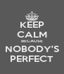 KEEP CALM BECAUSE NOBODY'S PERFECT - Personalised Poster A4 size