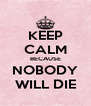 KEEP CALM BECAUSE NOBODY WILL DIE - Personalised Poster A4 size