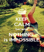 KEEP CALM because NOTHING  is IMPOSSIBLE - Personalised Poster A4 size