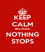 KEEP CALM BECAUSE NOTHING STOPS - Personalised Poster A4 size