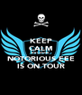 KEEP CALM BECAUSE NOTORIOUS EEE IS ON TOUR - Personalised Poster A4 size
