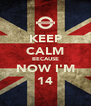 KEEP CALM BECAUSE NOW I'M 14 - Personalised Poster A4 size