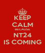 KEEP CALM BECAUSE NT24 IS COMING - Personalised Poster A4 size