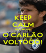 KEEP CALM BECAUSE O CARLÃO VOLTÔÔÔ! - Personalised Poster A4 size