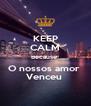 KEEP CALM Because  O nossos amor  Venceu  - Personalised Poster A4 size