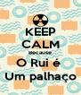 KEEP CALM Because O Rui é  Um palhaço - Personalised Poster A4 size